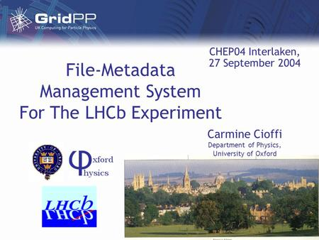File-Metadata Management System For The LHCb Experiment Carmine Cioffi Department of Physics, University of Oxford CHEP04 Interlaken, 27 September 2004.