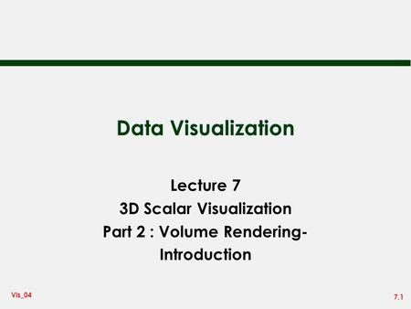 7.1 Vis_04 Data Visualization Lecture 7 3D Scalar Visualization Part 2 : Volume Rendering- Introduction.