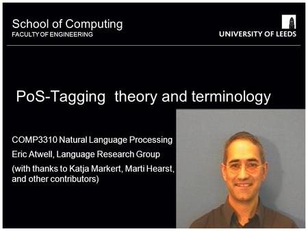 School of something FACULTY OF OTHER School of Computing FACULTY OF ENGINEERING PoS-Tagging theory and terminology COMP3310 Natural Language Processing.