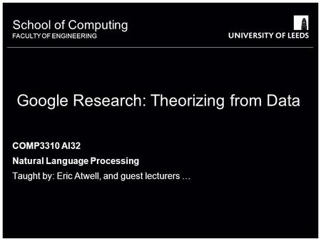 School of something FACULTY OF OTHER School of Computing FACULTY OF ENGINEERING Google Research: Theorizing from Data COMP3310 AI32 Natural Language Processing.