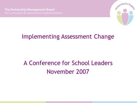 Implementing Assessment Change A Conference for School Leaders November 2007.
