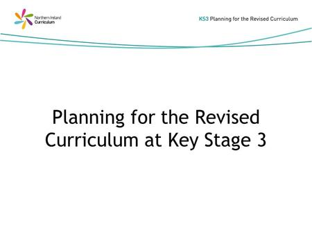 Planning for the Revised Curriculum at Key Stage 3.
