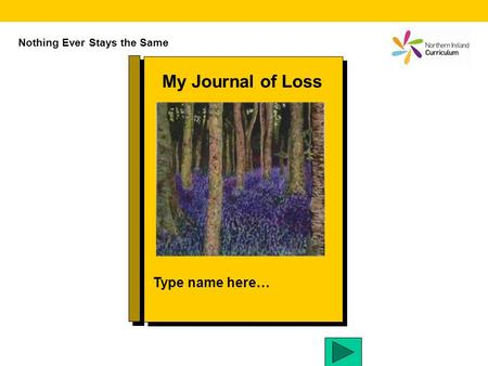 My Journal of Loss Type name here… Nothing Ever Stays the Same.