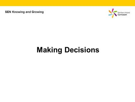 Making Decisions SEN Knowing and Growing. Option 3 Pros Option 2 Cons Pros Cons Pros Cons Option 1 Making Decisions My boyfriend/girlfriend says he/she.