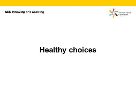 Healthy choices SEN Knowing and Growing. What is a healthy choice? A healthy choice is something that is good for us.