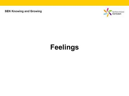 SEN Knowing and Growing Feelings. How can you tell how people are feeling? Think about how people show these feelings. Think about… facial expressions,