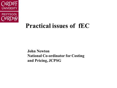 Practical issues of fEC John Newton National Co-ordinator for Costing and Pricing, JCPSG.