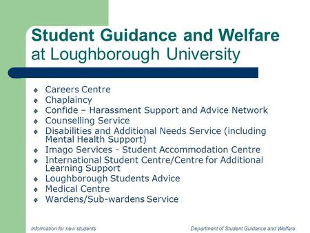 Information for new students Department of Student Guidance and Welfare Student Guidance and Welfare at Loughborough University Careers Centre Chaplaincy.