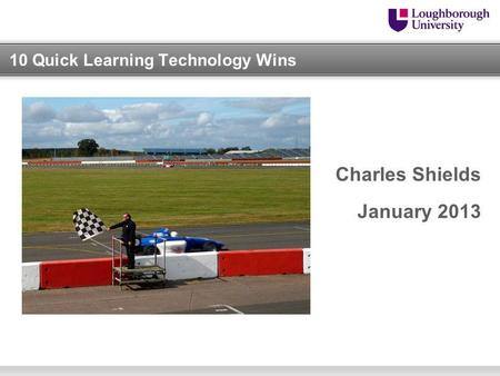 10 Quick Learning Technology Wins Charles Shields January 2013.