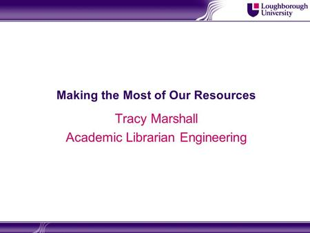 Making the Most of Our Resources Tracy Marshall Academic Librarian Engineering.