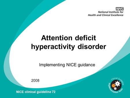 Attention deficit hyperactivity disorder Implementing NICE guidance 2008 NICE clinical guideline 72.