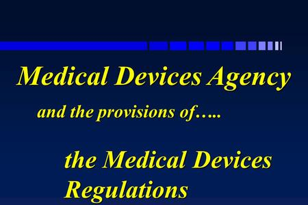 And the provisions of….. the Medical Devices Regulations Medical Devices Agency.