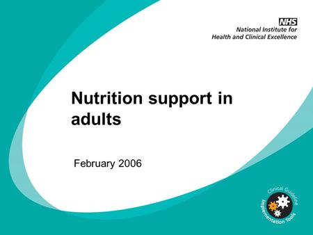 Nutrition support in adults February 2006. Changing clinical practice NICE guidelines are based on the best available evidence The Department of Health.