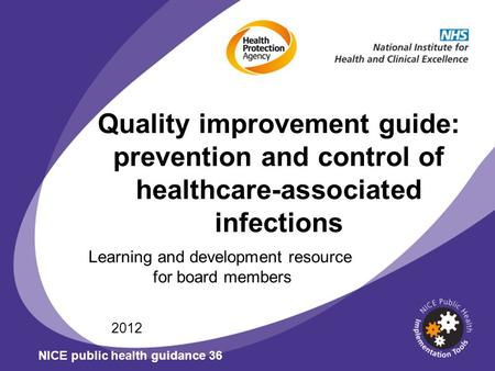 Quality improvement guide: prevention and control of healthcare-associated infections Learning and development resource for board members 2012 NICE public.