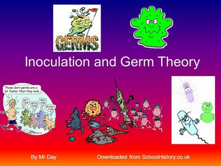 Inoculation and Germ Theory By Mr DayDownloaded from SchoolHistory.co.uk.