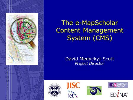 28 March 2003e-MapScholar: content management system The e-MapScholar Content Management System (CMS) David Medyckyj-Scott Project Director.