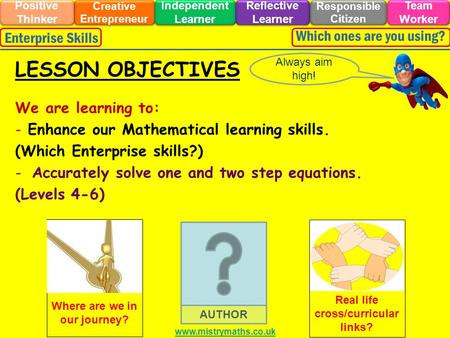 We are learning to: - Enhance our Mathematical learning skills. (Which Enterprise skills?) -Accurately solve one and two step equations. (Levels 4-6)