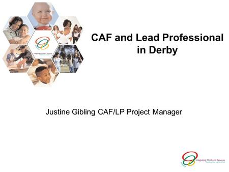CAF and Lead Professional in Derby Justine Gibling CAF/LP Project Manager.