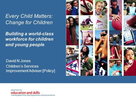 Every Child Matters: Change for Children Building a world-class workforce for children and young people David N Jones Children's Services Improvement.