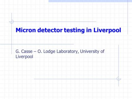 Micron detector testing in Liverpool G. Casse – O. Lodge Laboratory, University of Liverpool.