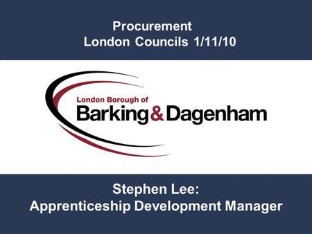 Procurement London Councils 1/11/10 Stephen Lee: Apprenticeship Development Manager.