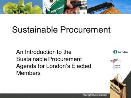 Sustainable Procurement An Introduction to the Sustainable Procurement Agenda for Londons Elected Members.