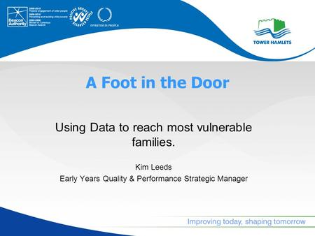 A Foot in the Door Using Data to reach most vulnerable families. Kim Leeds Early Years Quality & Performance Strategic Manager.