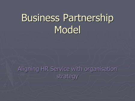 Business Partnership Model Aligning HR Service with organisation strategy.