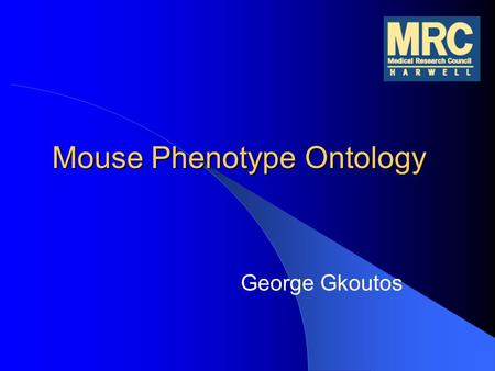 Mouse Phenotype Ontology George Gkoutos. Phenotype Annotation Traditional phenotypic descriptions are captures as free text Information retrieval based.