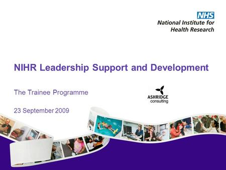 NIHR Leadership Support and Development The Trainee Programme 23 September 2009.