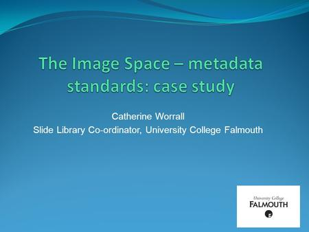 Catherine Worrall Slide Library Co-ordinator, University College Falmouth.