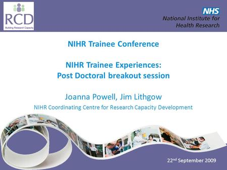 NIHR Coordinating Centre for Research Capacity Development www.nccrcd.nhs.uk NIHR Trainee Conference NIHR Trainee Experiences: Post Doctoral breakout session.