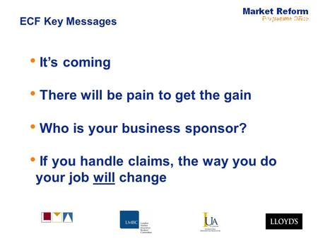 Electronic Claims Its coming There will be pain to get the gain Who is your business sponsor? If you handle claims, the way you do your job will change.