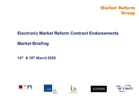 Market Reform Group With Electronic Market Reform Contract Endorsements Market Briefing 14 th & 18 th March 2008.