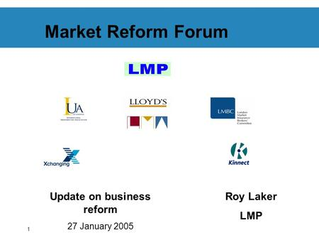 1 Market Reform Forum Update on business reform 27 January 2005 Roy Laker LMP.