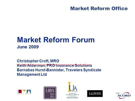 With Market Reform Office Market Reform Forum June 2009 Christopher Croft, MRO Keith Alderman, PRO Insurance Solutions Barnabas Hurst-Bannister, Travelers.