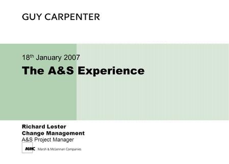 Richard Lester Change Management A&S Project Manager The A&S Experience 18 th January 2007.