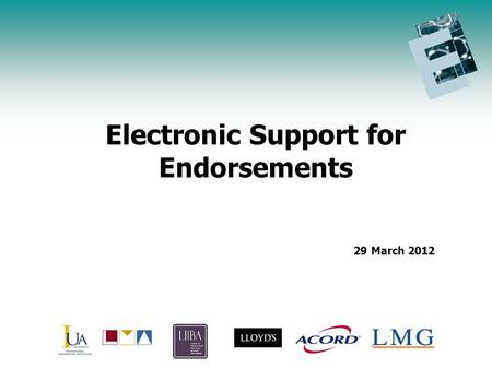 Endorsement Initiative Update Agenda Electronic Support for Endorsements 29 March 2012.