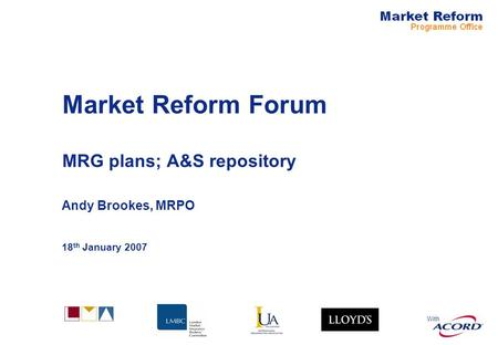 With Market Reform Forum MRG plans; A&S repository Andy Brookes, MRPO 18 th January 2007.