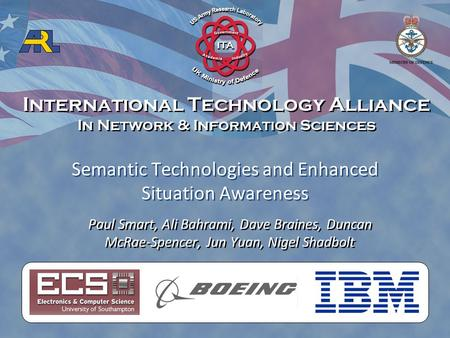 International Technology Alliance In Network & Information Sciences International Technology Alliance In Network & Information Sciences Paul Smart, Ali.
