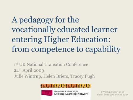A pedagogy for the vocationally educated learner entering Higher Education: from competence to capability 1 st UK National Transition Conference 24 th.