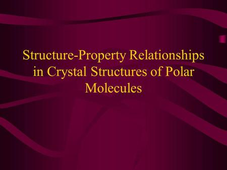 Aims Search for patterns in crystal structures of functionalised organic molecules Influence of electrostatic multi-polar interactions Part of overall.
