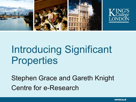 Introducing Significant Properties Stephen Grace and Gareth Knight Centre for e-Research.
