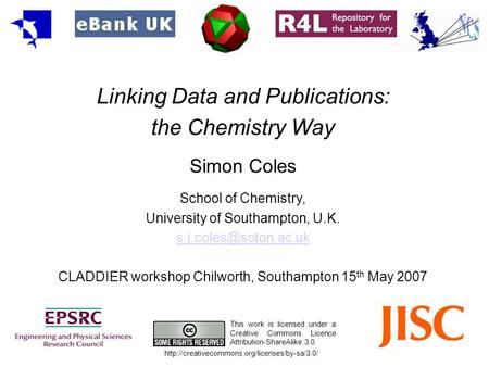 Linking Data and Publications: the Chemistry Way Simon Coles School of Chemistry, University of Southampton, U.K. CLADDIER workshop.