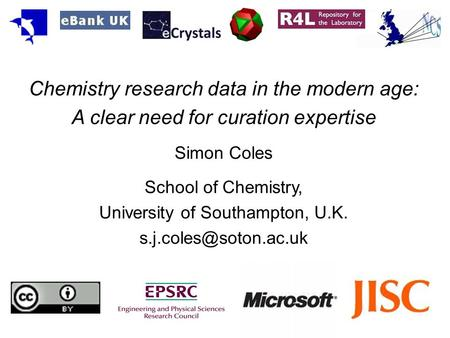 Chemistry research data in the modern age: A clear need for curation expertise Simon Coles School of Chemistry, University of Southampton, U.K.