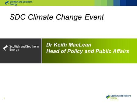 1 SDC Climate Change Event Dr Keith MacLean Head of Policy and Public Affairs.