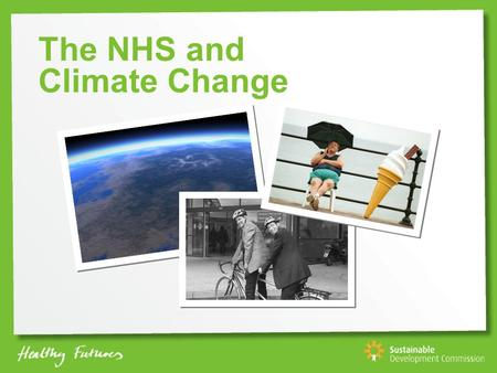 The NHS and Climate Change. Action Climate Change and Health Resources Climate Change Sustainable Development.