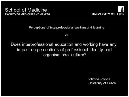School of Medicine FACULTY OF MEDICINE AND HEALTH Does interprofessional education and working have any impact on perceptions of professional identity.