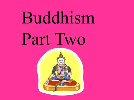 Buddhism Part Two.