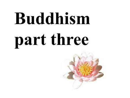 Buddhism part three.